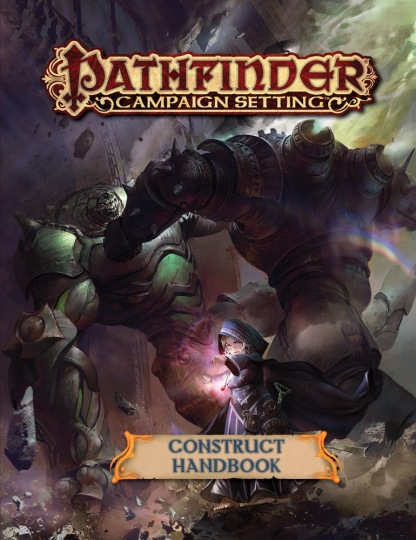 Pathfinder Campaign Setting: Construct Handbook